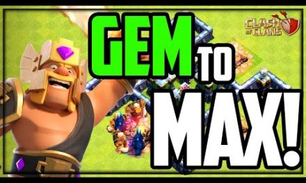 GEM to MAX – Clash of Clans UPDATE!