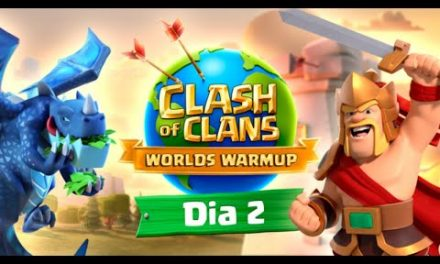 WORLDS WARMUP – DIA 2 – CLASH OF CLANS