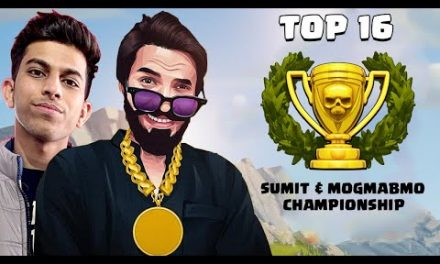 Sumit & Mogamabo Championship Top 16 Rounds Clash of Clans – COC